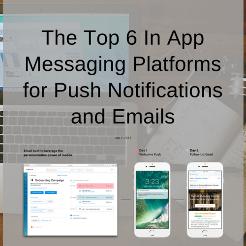 The Top 6 In App Messaging Platforms for Push Notifications and Emails